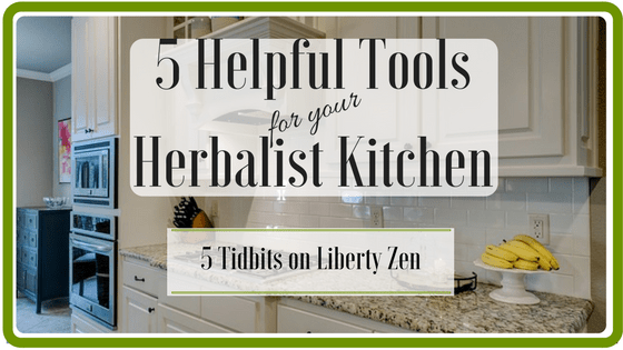 5 Helpful Tools for your Herbalist Kitchen