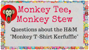 Questions about the H&M Monkey Tee Drama