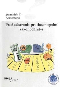 Book Cover: Armentano (1999) Proč odstranit protimonopolní zákonodárství