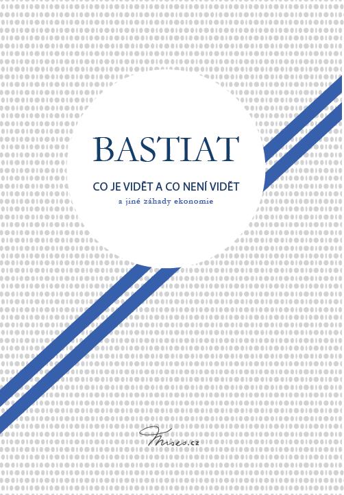 Book Cover: Bastiat, F. (1848) Co je a co není vidět