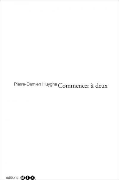 Pierre-Damien Huyghe - Commencer à deux - éditions mix