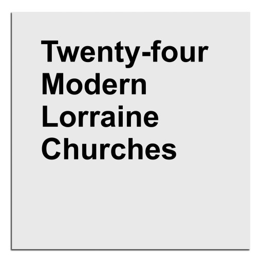 Twenty-four Modern Lorraine Churches - Eric Tabuchi - Editions Poursuite