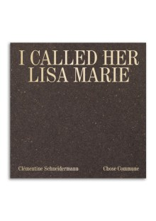 I called her Lisa Marie - Clémentine Schneidermann - Chose commune - Librairie Lame