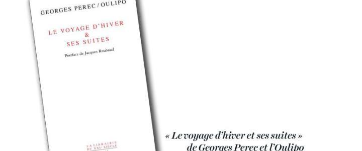 Georges Perec / Oulipo : Le Voyage d'hiver et ses suites