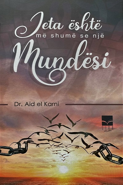 Jeta është më shumë se një mundësi - Dr. Aid el Karni