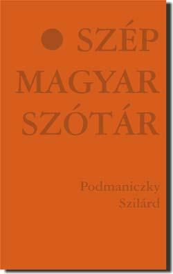 Podmaniczky Szilárd: Szép Magyar Szótár