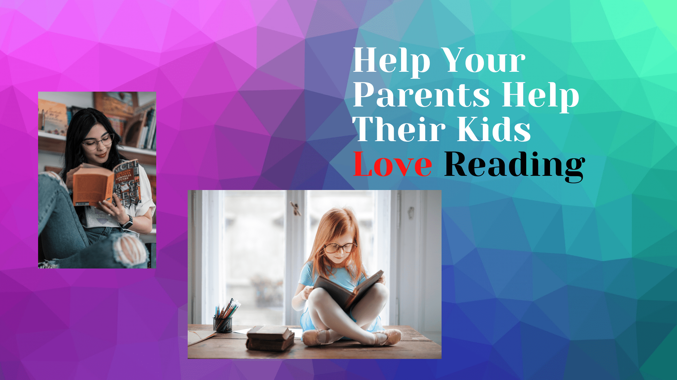 Help Your Parents Help Their Kids LOVE Reading