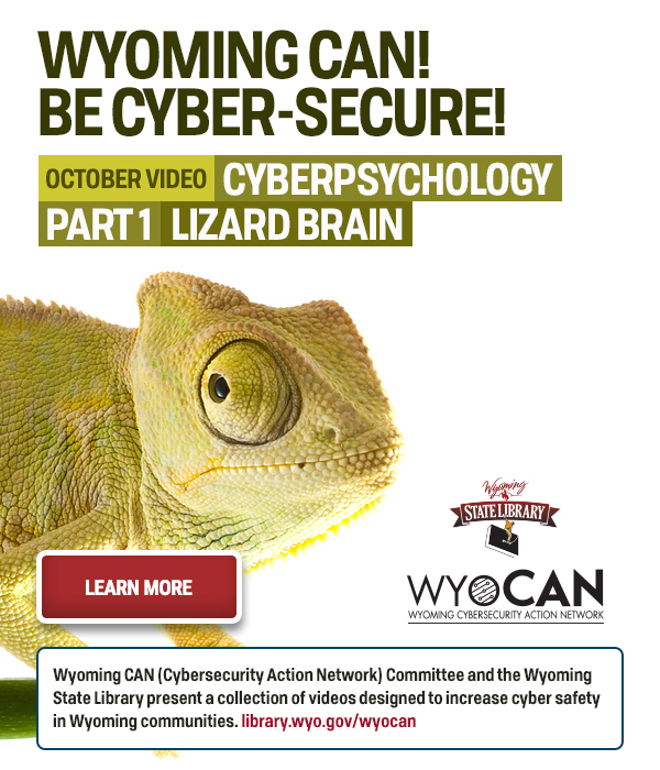 """Large image of lizard. Text reads """"Wyoming Can! Be Cyber-Secure. October video: Cyberpsychology part 1 - lizard brain"""""""