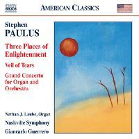 PAULUS, S.: Three Places of Enlightenment / Veil of Tears / Grand Concerto (Nashville Symphony, Guerrero)