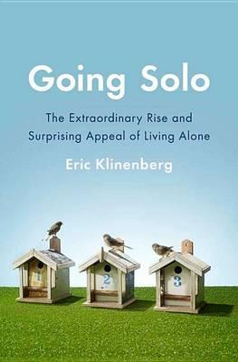 Cover of Going solo the extraordinary rise and surprising appeal of living alone