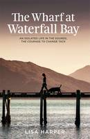 Cover of The Wharf at Waterfall Bay