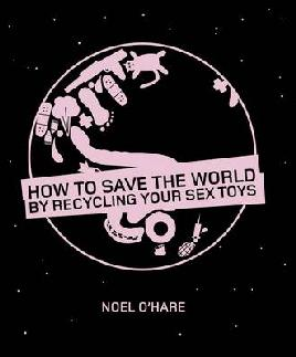 Cover of How to Save the World by Recycling your Sex Toys