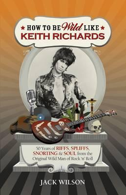 Cover: How to Be Wild Like Keith Richards