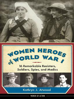 Cover of  Women Heroes of World War I 16 Remarkable Resisters, Soldiers, Spies, and Medics