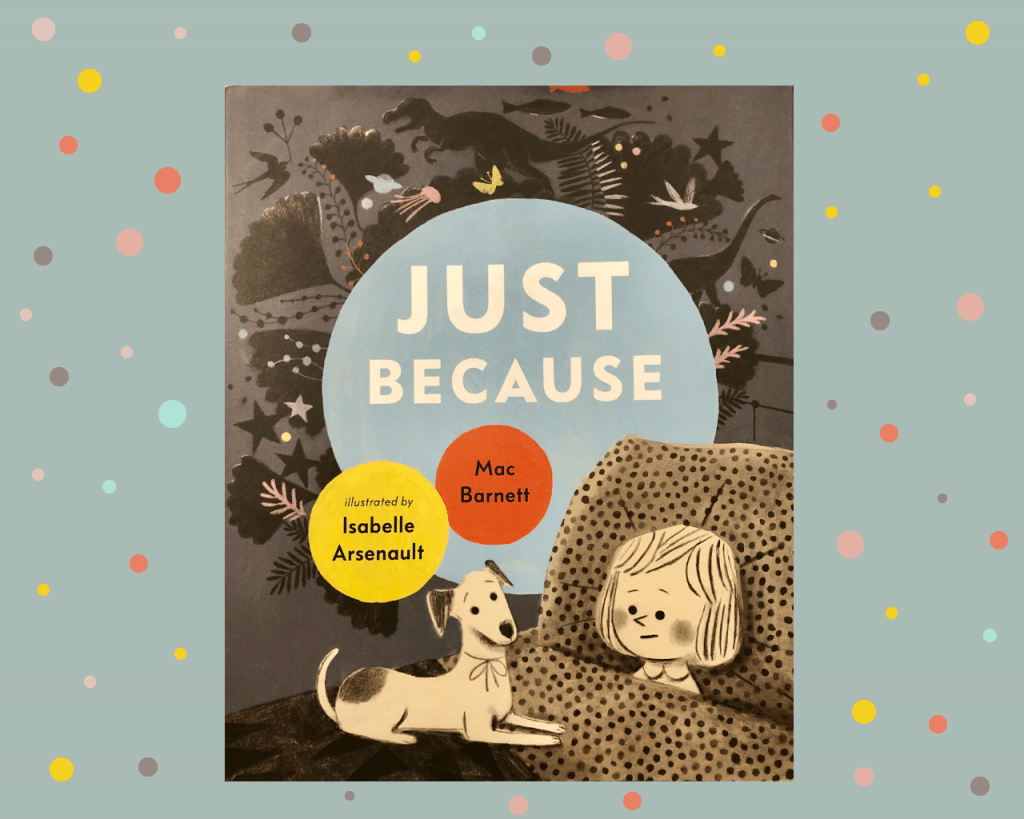Just Because By Mac Barnett And Isabelle Arsenault