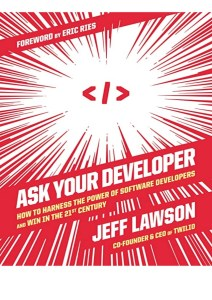 Book Cover: Ask Your Developer: How to Harness the Power of Software Developers and Win in the 21st Century