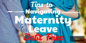 Tips to Navigating #Maternity Leave Debt Free