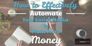 How to effectively automate your social media accounts to make more money.