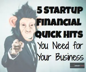 Check out our five financial quick hits every start up needs for their business!