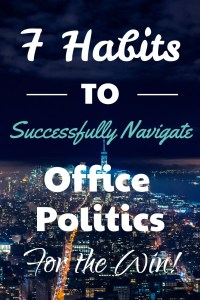 7 Habits for Successfully Navigating Office Politics