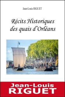 Première de couverture des Récits historiques des quais d'Orléans de Jean-Louis Riguet, Prix du Roman 2018 au Salon international du livre de Mazamet