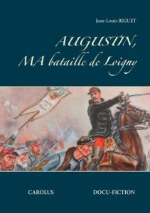 Augustin ma bataille de Loigny un docu-fiction de Jean-Louis Riguet
