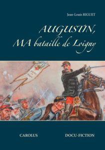 Augustin, ma bataille de Loigny, première de couverture de la réédition par BoD pour le label Carolus sélection