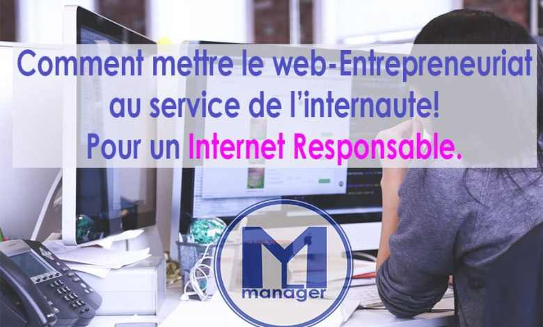 Photo of Comment mettre le web-entrepreneuriat au service de l'internaute : Pour un Internet responsable