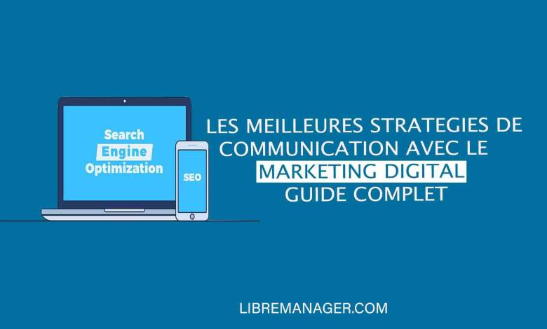 Les meilleures stratégies de communication avec le Marketing Digital