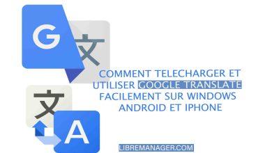 Photo of Télécharger et Utiliser Google Translate Facilement sur Windows, Android et iPhone
