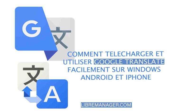 Utiliser Google Transalte facilement sur Windows et Android