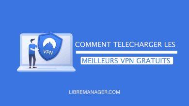 Photo of Les Meilleurs VPN Gratuits à Télécharger en 2021-Sécurité 100%
