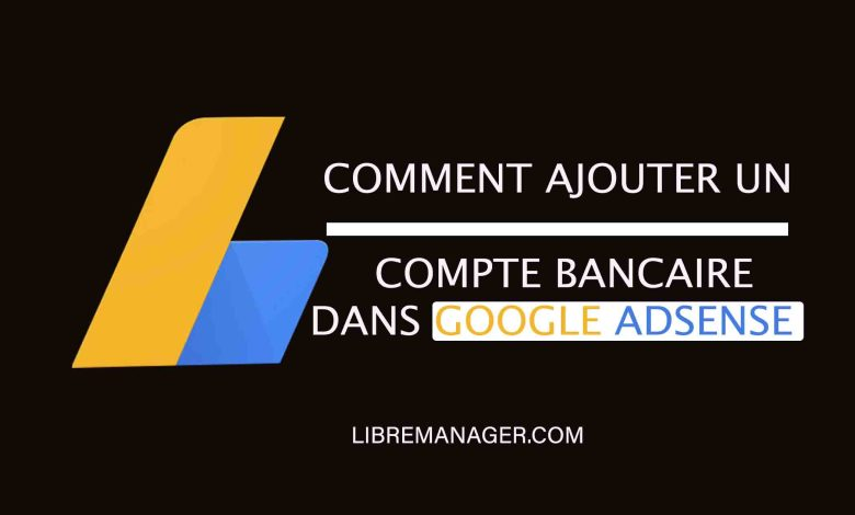 Ajouter un compte Bancaire dans Google AdSense