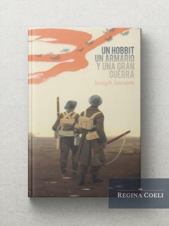 UN HOBBIT, UN ARMARIO Y UNA GUERRA Como J.R.R. Tolkien y C. S. Lewis redescubrieron la fe, la amistad y el heroismo en el cataclismo de 1914 a 1918