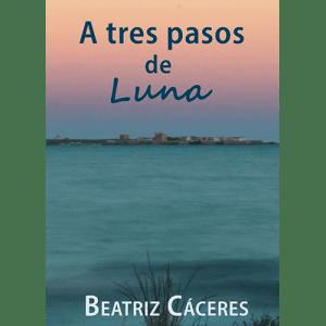 A tres pasos de Luna, novela de Beatriz Cáceres