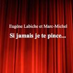 Si jamais je te pince… d'Eugène Labiche et Marc-Michel – Edition