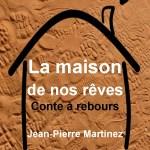La maison de nos rêves de Jean-Pierre Martinez