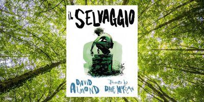 Il Selvaggio di David Almond