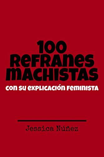 100 refranes machistas: con su explicación feminista