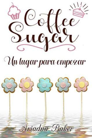Coffee Sugar. Un lugar para empezar de Ariadna Baker pdf