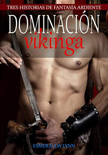 Dominación vikinga Tres historias de ardiente fantasía de Esmeralda Lynn pdf