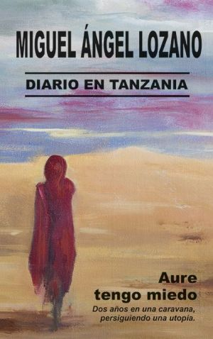 Aure tengo miedo. Diario en Tanzania