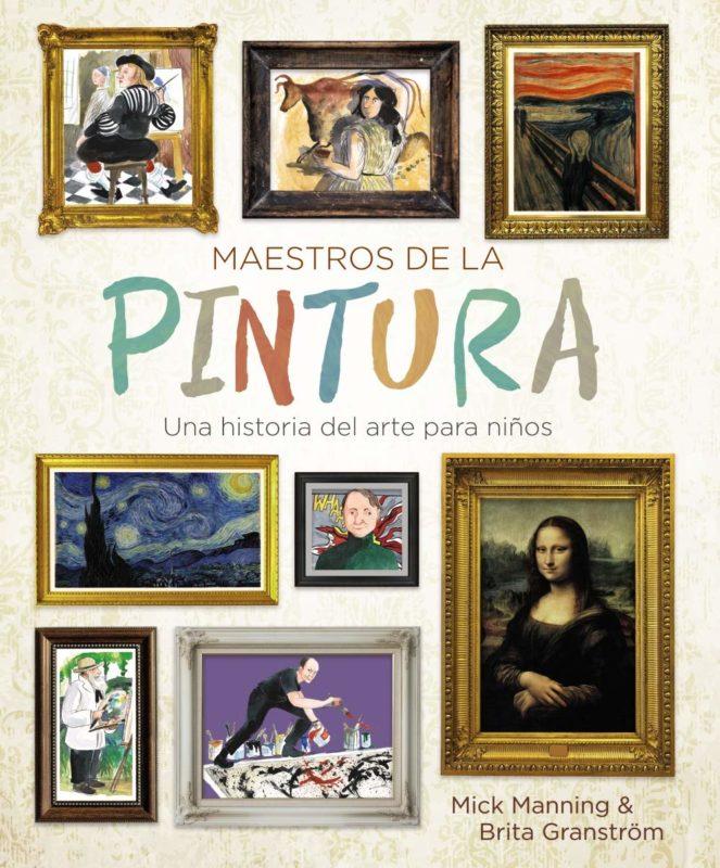 Maestros de la pintura: Una historia del arte para niños (Ocio y conocimientos) (Español) Libro de cartón