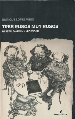 Tres rusos muy rusos. Herzen, Bakunin y Kropotkin. Enrique López Viejo