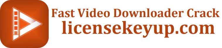 Fast Video Downloader 4.0.0.8 Crack & Serial Key {2021}