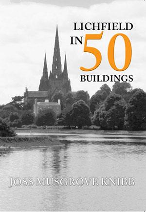 Lichfield in 50 Buildings by Joss Musgrove-Knibb