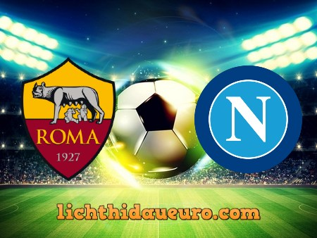 Soi kèo AS Roma vs Napoli, 02h45 ngày 22/03/2021