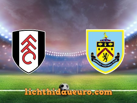 Soi kèo Fulham vs Burnley, 02h00 ngày 11/05/2021