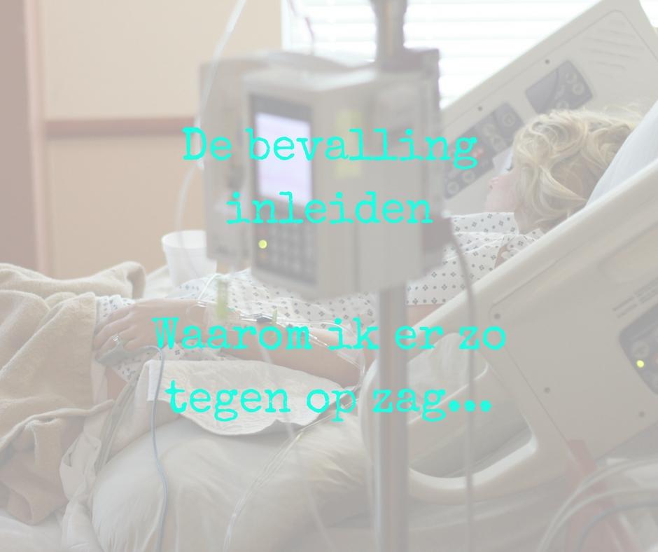 Het inleiden van de bevalling… Waarom ik er zo tegen op zag..