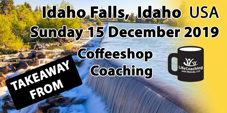 Image of Idaho Falls with words Coffeeshop Coaching Takeaway from Idaho Falls, Idaho USA Sunday 15 December 2019